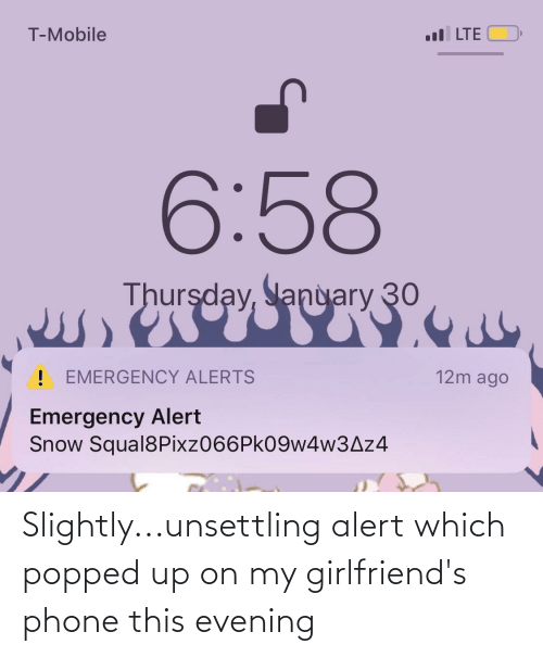 unsettling: Slightly...unsettling alert which popped up on my girlfriend's phone this evening