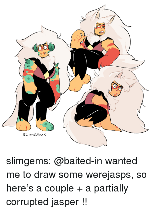 Baited: SLIMGEMS slimgems: @baited-in wanted me to draw some werejasps, so here's a couple + a partially corrupted jasper !!
