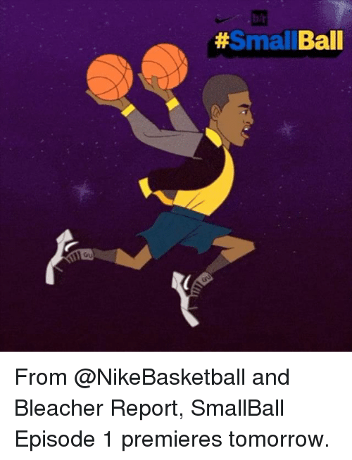 episode 1: Small  Ball From @NikeBasketball and Bleacher Report, SmallBall Episode 1 premieres tomorrow.
