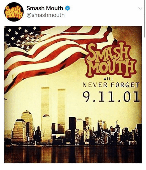 mouthing: Smash Mouth  MOUTH @smashmouth  WILL  NEVER FORGET  9.11.01