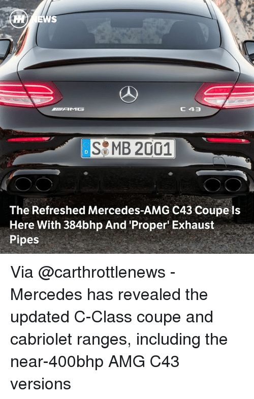 Cabriolet: SMB 2001  The Refreshed Mercedes-AMG C43 Coupe ls  Here With 384bhp And 'Proper Exhaust  Pipes Via @carthrottlenews - Mercedes has revealed the updated C-Class coupe and cabriolet ranges, including the near-400bhp AMG C43 versions