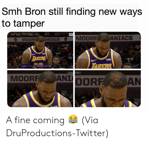 Otr: Smh Bron still finding new ways  to tamper  MOOR  ANIACS  MOOR  ANIACS  wish  TAKERS  LAKERS  100 PELICANS  117 4th Otr 5:02 24  MOOREANIOOR A fine coming 😂 (Via DruProductions-Twitter)