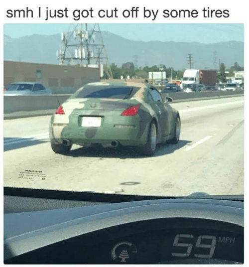 tires: smh I just got cut off by some tires  MPH
