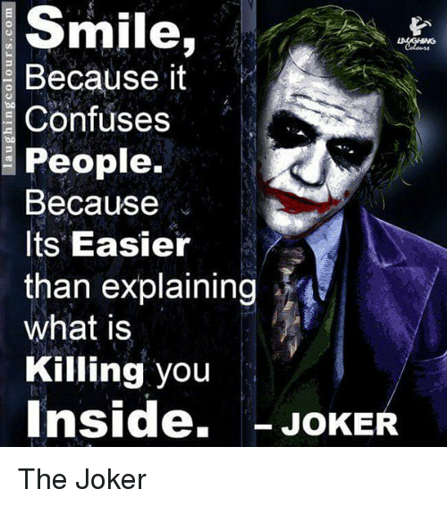 Insider Joke: Smile  Because it  Confuses  People.  Because  Its Easier  than explaining  what is  Killing you  Inside,  JOKE The Joker