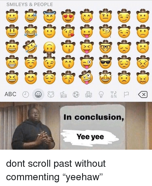 "Memes, Yee, and 🤖: SMILEYS & PEOPLE  In conclusion,  Yee yee dont scroll past without commenting ""yeehaw"""