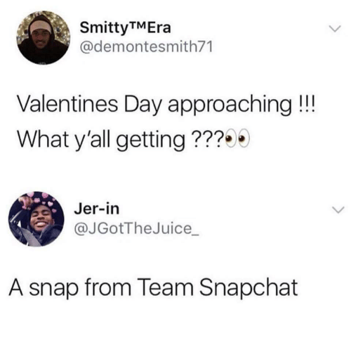 jer: SmittyMEra  @demontesmith71  Valentines Day approaching!  What y'all getting ???  Jer-in  @JGotTheJuice  A snap from Team Snapchat