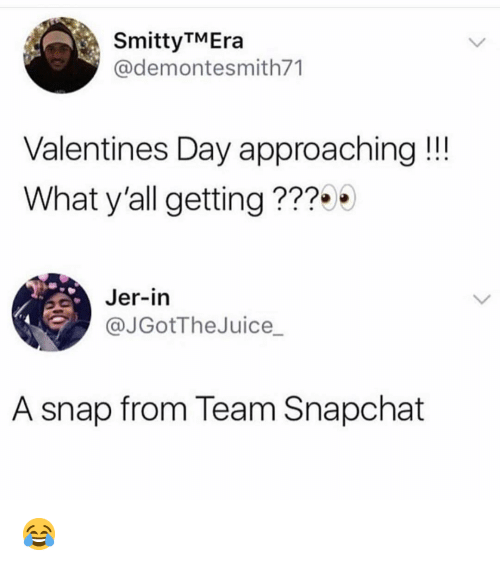 jer: SmittyTMEra  @demontesmith71  Valentines Day approaching!!!  What y'all getting ???  Jer-in  @JGotTheJuice_  A snap from Team Snapchat 😂