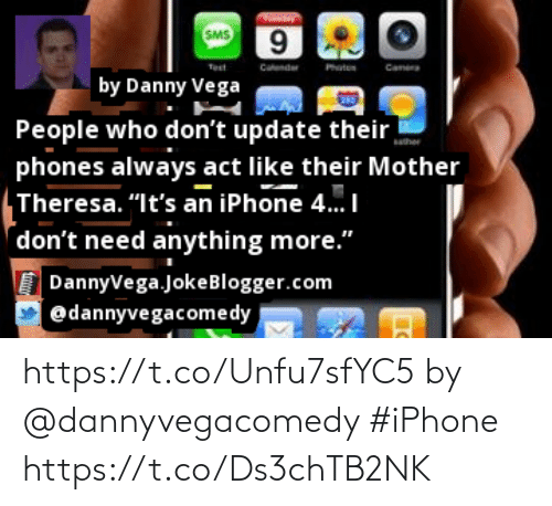 """Iphone, Memes, and Camera: SMS  9.  Canda  maten  Test  Camera  by Danny Vega  People who don't update their  phones always act like their Mother  Theresa. """"It's an iPhone 4.I  don't need anything more.""""  DannyVega.JokeBlogger.com  @dannyvegacomedy https://t.co/Unfu7sfYC5 by @dannyvegacomedy #iPhone https://t.co/Ds3chTB2NK"""
