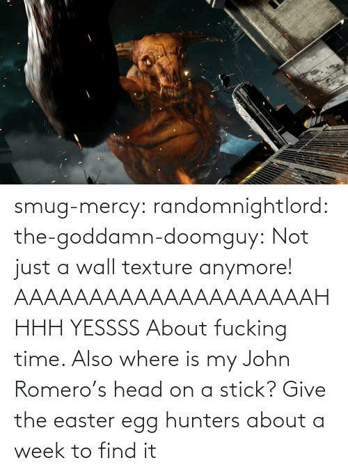 Find It: smug-mercy:  randomnightlord: the-goddamn-doomguy:  Not just a wall texture anymore!   AAAAAAAAAAAAAAAAAAAAHHHH YESSSS   About fucking time. Also where is my John Romero's head on a stick?   Give the easter egg hunters about a week to find it