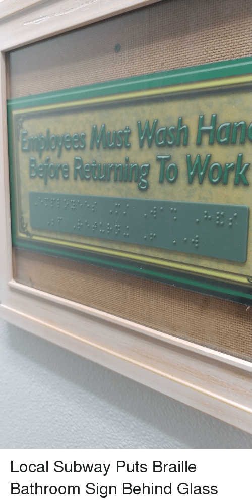 facepalm: sMust Wash Han  Returning To Work Local Subway Puts Braille Bathroom Sign Behind Glass