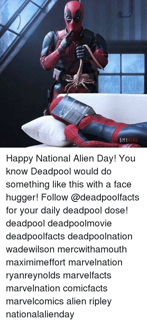 Smy: SMY Happy National Alien Day! You know Deadpool would do something like this with a face hugger! Follow @deadpoolfacts for your daily deadpool dose! deadpool deadpoolmovie deadpoolfacts deadpoolnation wadewilson mercwithamouth maximimeffort marvelnation ryanreynolds marvelfacts marvelnation comicfacts marvelcomics alien ripley nationalalienday