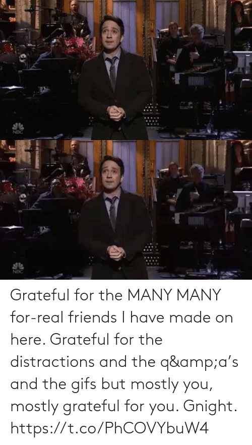 for real: SN  NBC Grateful for the MANY MANY for-real friends I have made on here. Grateful for the distractions and the q&a's and the gifs but mostly you, mostly grateful for you.  Gnight. https://t.co/PhCOVYbuW4