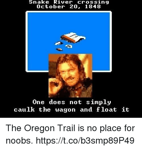 Snake River Crossing October 20 1848 One Does Not Simply Caulk The