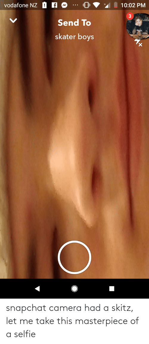 let me: snapchat camera had a skitz, let me take this masterpiece of a selfie