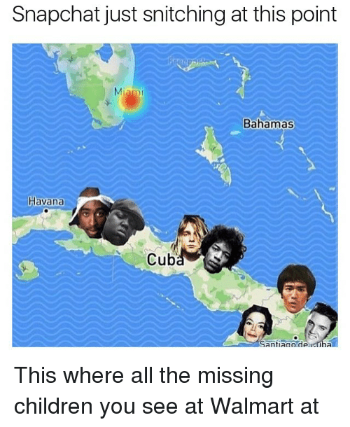 Walmarter: Snapchat just snitching at this point  Miam  Bahamas  Havana  Cuba  Santiagoideicuba This where all the missing children you see at Walmart at