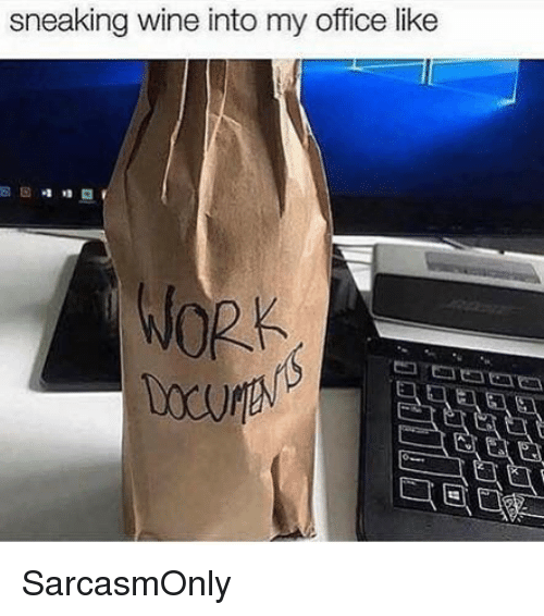 Funny, Memes, and Wine: sneaking wine into my office like  WORK SarcasmOnly