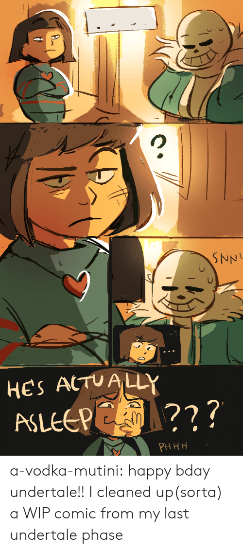 Vodka: SNNI  HES ACTUALLY  ASLEEPE ?  PHHH a-vodka-mutini:  happy bday undertale!! I cleaned up(sorta) a WIP comic from my last undertale phase