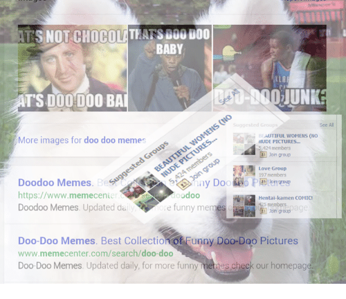 funny mems: SNOTCHOCOLATEASSGOU U00  BABY  ILAR  TS DOO DOO BAI  See All  Suggested Groups  BEAUTIFUL WOMENS (NO  More images for doo doo memes  S  NUDE PICTURES...  5,424 members  Join group  Love Group  197 members  Doodoo Memes. Begs  https://www.memecenie  odoo  Hentai-kamen COMIC!  Doodoo Memes. Updated da  ore funny mem  Join group age  Doo-Doo Memes. Best Collection o  unny Doo-Doo Pictures  www.memecenter.com/search/doo-doo  Doo-Doo Memes. Updated daily, for more funny  mes check our homepage