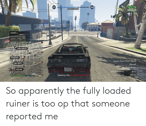 Reported: So apparently the fully loaded ruiner is too op that someone reported me