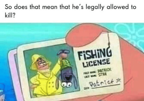 Mean, Fishing, and Str: So does that mean that he's legally allowed to  kill?  FISHING  LICENSE  O2ATRI  LAT STR  Paknick