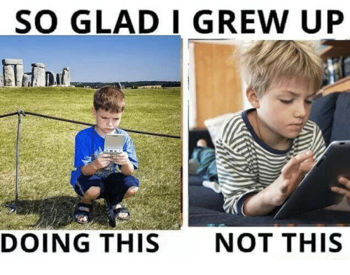 Dank, 🤖, and Glad: SO GLAD I GREW UP  DOING THIS  NOT THIS