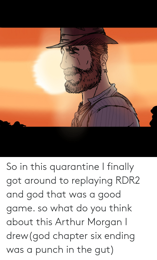 Rdr2: So in this quarantine I finally got around to replaying RDR2 and god that was a good game. so what do you think about this Arthur Morgan I drew(god chapter six ending was a punch in the gut)