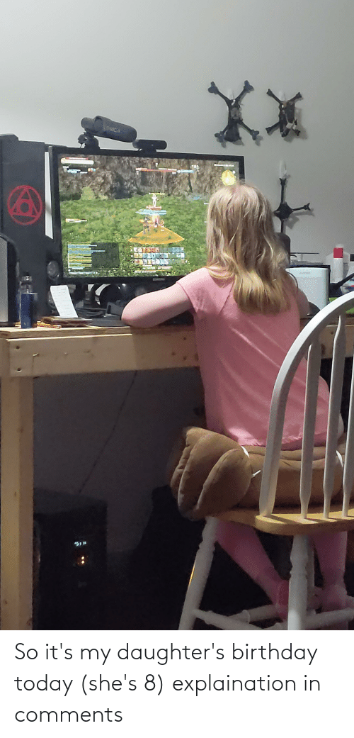 Daughters: So it's my daughter's birthday today (she's 8) explaination in comments
