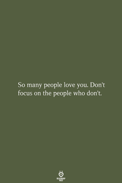 so-many-people: So many people love you. Don't  focus on the people who don't.  RELATIONSHIP  LES