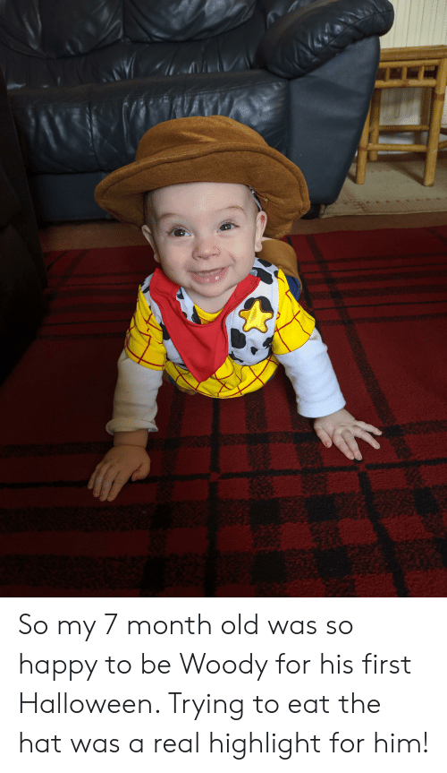 Halloween, Happy, and Old: So my 7 month old was so happy to be Woody for his first Halloween. Trying to eat the hat was a real highlight for him!