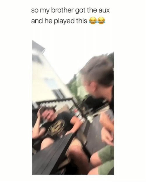Memes, 🤖, and Got: so my brother got the aux  and he played this