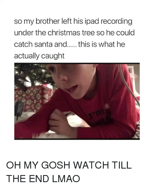 Christmas, Ipad, and Lmao: so my brother left his ipad recording  under the christmas tree so he could  catch santa and..... this is what he  actually caught OH MY GOSH WATCH TILL THE END LMAO