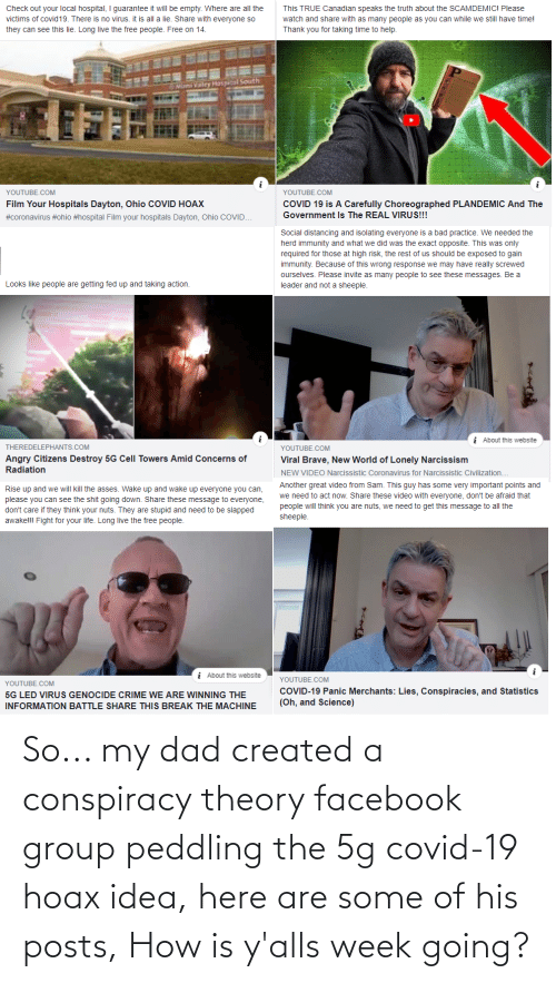 Conspiracy Theory: So... my dad created a conspiracy theory facebook group peddling the 5g covid-19 hoax idea, here are some of his posts, How is y'alls week going?