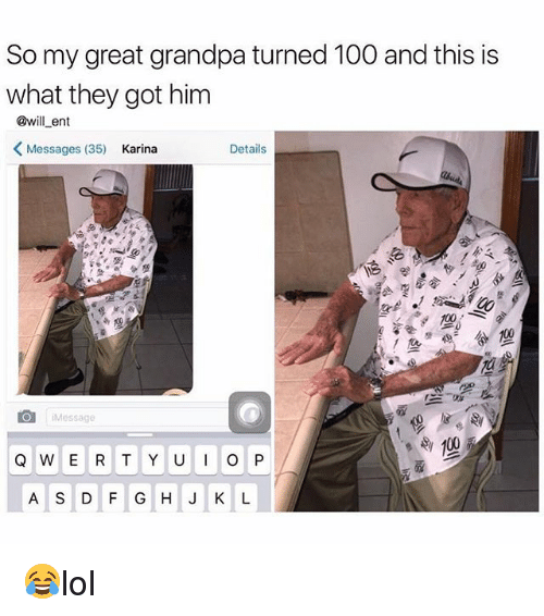 "Ÿ "": So my great grandpa turned 100 and this is  what they got him  @will ent  K Messages (35)  Karina  Details  Message  e 100  Q W E R T Y U I O P  A S D F G H J K L 😂lol"