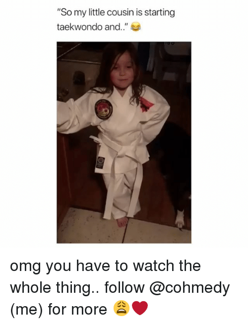 """Cohmedy: """"So my little cousin is starting  taekwondo and.""""  0 omg you have to watch the whole thing.. follow @cohmedy (me) for more 😩❤️"""