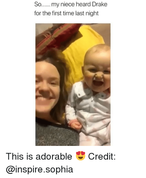 Drake, Memes, and Time: So. my niece heard Drake  for the first time last night This is adorable 😍 Credit: @inspire.sophia