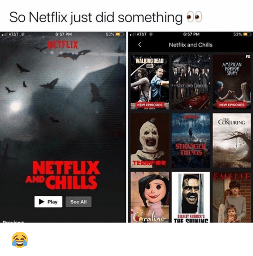 Memes, Netflix, and American: So Netflix just did something  AT&T  6:57 PM  53%-l AT&T  6:57 PM  53% ■ :.  NETFLIX  Netflix and Chills  FX  WALKING DEAD  AMERICAN  ORROR  TORY  Vampire  NEW EPISODES  NEW EPISODES  CH尚URING  ST  ジ、THINGS  NETFLIX  ANDCHILLS  E TR  Play  See All  STANLEY KUBRICK'S 😂