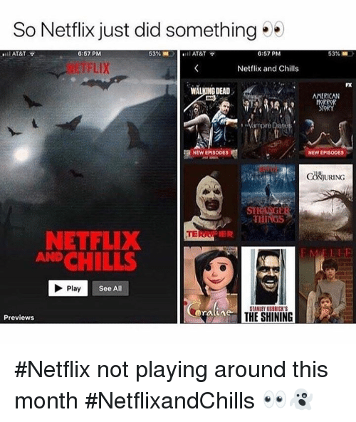 """Dian: So Netflix just did something  ''ll AT&T  6:57 PM  53%.1  il AT&T  6:57 PM  53%  汀FLIX  Netflix and Chills  FX  WALKING DEAD  OAMERICAN  Vampire Dian  NEW EPISODES  NEW EPISODES  ck灼URING  STI  THINGS  NETFLIX  AND CHILLS  TERR. """"  Play  See All  STANLEY KUBRICK'  THE SHINING  Previews #Netflix not playing around this month #NetflixandChills 👀👻"""