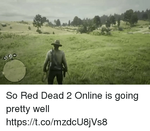 red dead: So Red Dead 2 Online is going pretty well https://t.co/mzdcU8jVs8