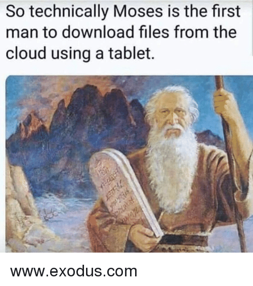 Funny, Tablet, and Cloud: So technically Moses is the first  man to download files from the  cloud using a tablet. www.exodus.com
