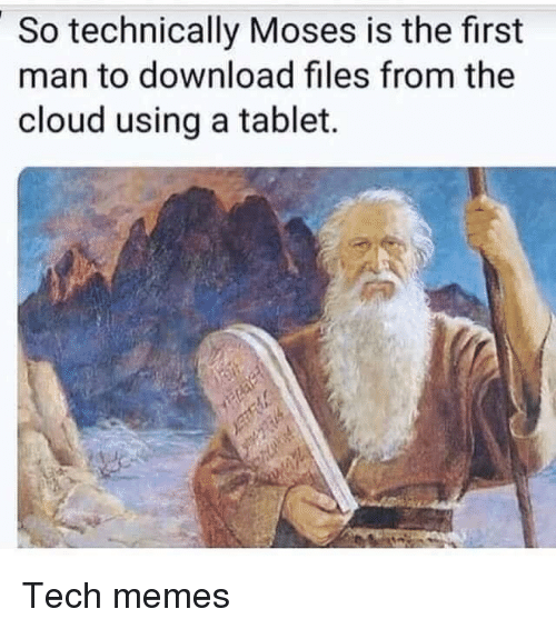 Memes, Tablet, and Cloud: So technically Moses is the first  man to download files from the  cloud using a tablet. Tech memes