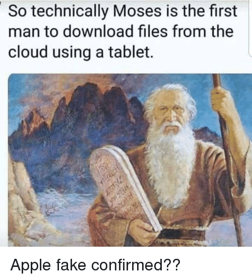 Apple, Fake, and Tablet: So technically Moses is the first  man to download files from the  cloud using a tablet. Apple fake confirmed??