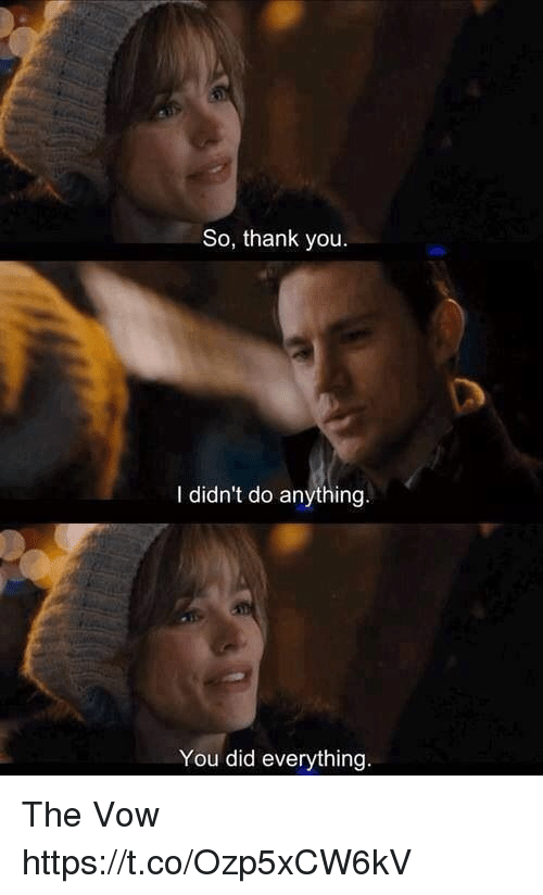 The Vow: So, thank you  I didn't do anything  You did everything The Vow https://t.co/Ozp5xCW6kV