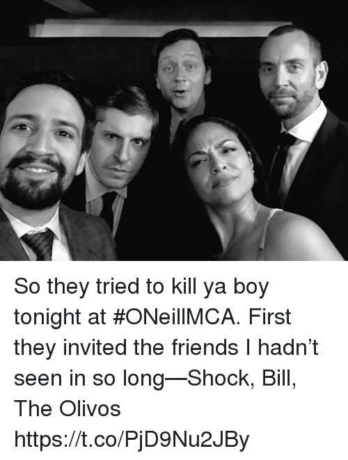 Friends, Memes, and Boy: So they tried to kill ya boy tonight at #ONeillMCA. First they invited the friends I hadn't seen in so long—Shock, Bill, The Olivos https://t.co/PjD9Nu2JBy