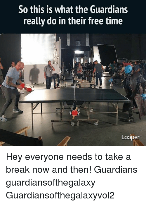 loopers: So this is what the Guardians  really do in their free time  Looper Hey everyone needs to take a break now and then! Guardians guardiansofthegalaxy Guardiansofthegalaxyvol2