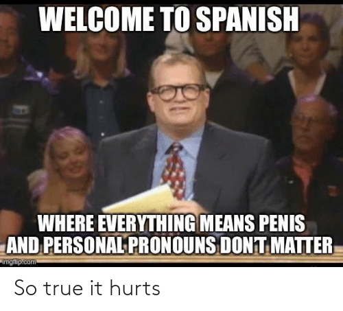 hurts: So true it hurts