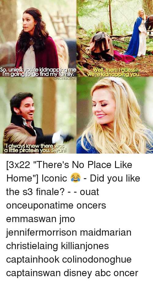 "Kidnaped: So, unless you're kidnap  Im goingto g  pingime  o find my famiy.  NCERSCENE  ell inen quess  ell then gue  there  a litte piratein you, S  ew [3x22 ""There's No Place Like Home""] Iconic 😂 - Did you like the s3 finale? - - ouat onceuponatime oncers emmaswan jmo jennifermorrison maidmarian christielaing killianjones captainhook colinodonoghue captainswan disney abc oncer"