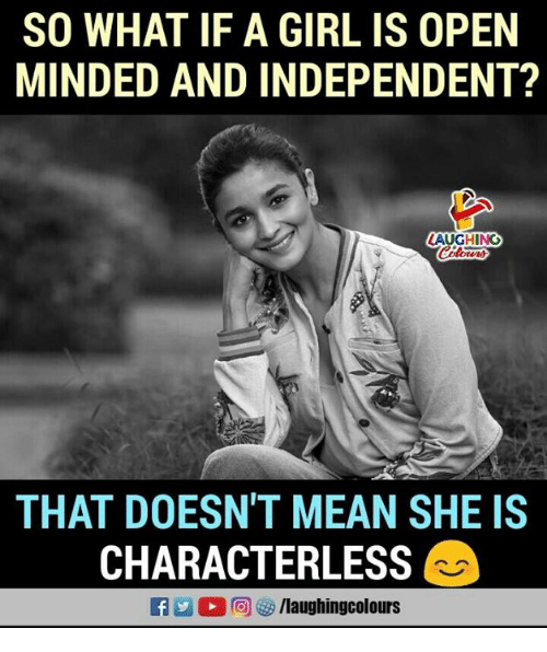 Girl, Mean, and Indianpeoplefacebook: SO WHAT IF A GIRL IS OPEN  MINDED AND INDEPENDENT?  AUGHING  THAT DOESN'T MEAN SHE IS  CHARACTERLESS
