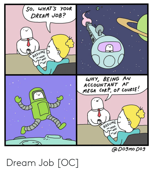 Mega, Resume, and Corp: So, wHATS yoUR  DREAM JoB?  RESUME  WHY BEING AN  ACCOUNTANT AT  MEGA CORP, o FCOURSE  RESUME  @Dogmo Dog Dream Job [OC]