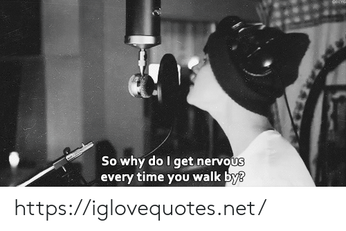 Time, Net, and Why: So why do I get nervous  every time you walk by? https://iglovequotes.net/