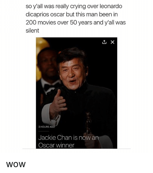 dicaprio oscar: so y'all was really crying over leonardo  dicaprios oscar but this man been in  200 movies over 50 years and y'all was  silent  L1, X  3 HOURS AGO  Jackie Chan is now an  Oscar winner wow